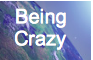 being crazy